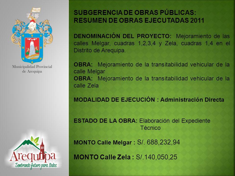 SUBGERENCIA DE OBRAS PÚBLICAS: RESUMEN DE OBRAS EJECUTADAS 2011 DENOMINACIÓN DEL PROYECTO: Mejoramiento de las calles Melgar, cuadras 1,2,3,4 y Zela,