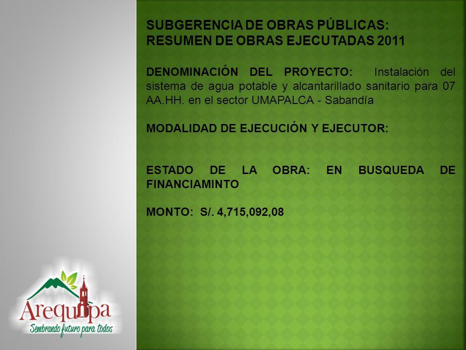 SUBGERENCIA DE OBRAS PÚBLICAS: RESUMEN DE OBRAS EJECUTADAS 2011 DENOMINACIÓN DEL PROYECTO: Instalación del sistema de agua potable y alcantarillado sa