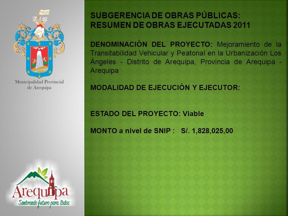 SUBGERENCIA DE OBRAS PÚBLICAS: RESUMEN DE OBRAS EJECUTADAS 2011 DENOMINACIÓN DEL PROYECTO: Mejoramiento de la Transitabilidad Vehicular y Peatonal en