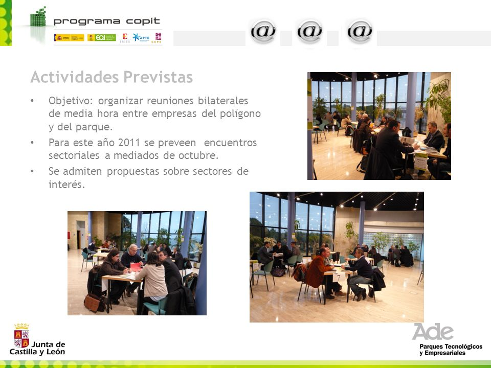 Actividades Previstas Objetivo: organizar reuniones bilaterales de media hora entre empresas del polígono y del parque. Para este año 2011 se preveen