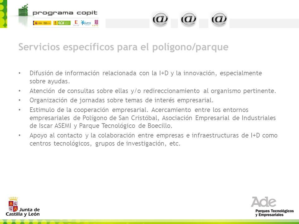 Servicios específicos para el polígono/parque Difusión de información relacionada con la I+D y la innovación, especialmente sobre ayudas. Atención de