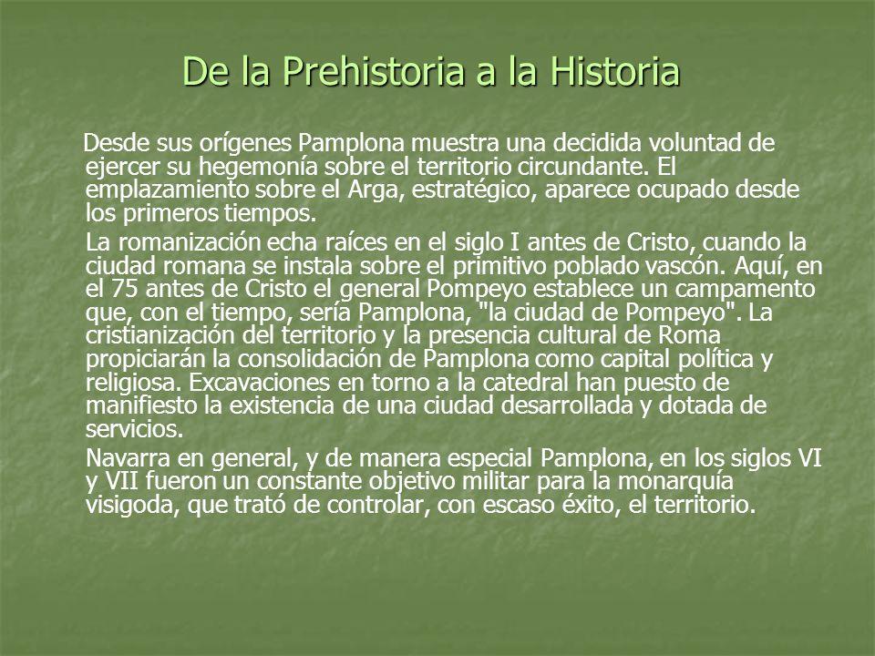 De la Prehistoria a la Historia Desde sus orígenes Pamplona muestra una decidida voluntad de ejercer su hegemonía sobre el territorio circundante. El