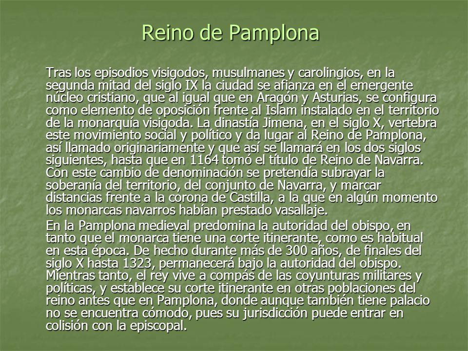 Reino de Pamplona Tras los episodios visigodos, musulmanes y carolingios, en la segunda mitad del siglo IX la ciudad se afianza en el emergente núcleo