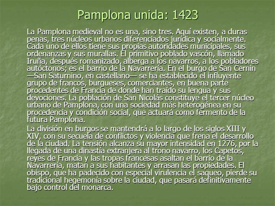 Pamplona unida: 1423 La Pamplona medieval no es una, sino tres. Aquí existen, a duras penas, tres núcleos urbanos diferenciados jurídica y socialmente