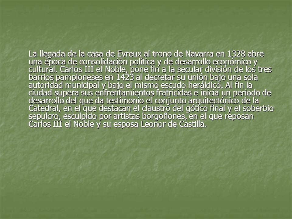 La llegada de la casa de Evreux al trono de Navarra en 1328 abre una época de consolidación política y de desarrollo económico y cultural. Carlos III