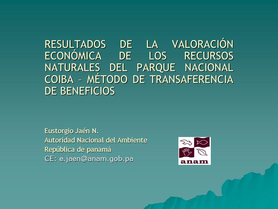 RESULTADOS DE LA VALORACIÓN ECONÓMICA DE LOS RECURSOS NATURALES DEL PARQUE NACIONAL COIBA – MÉTODO DE TRANSAFERENCIA DE BENEFICIOS Eustorgio Jaén N. A
