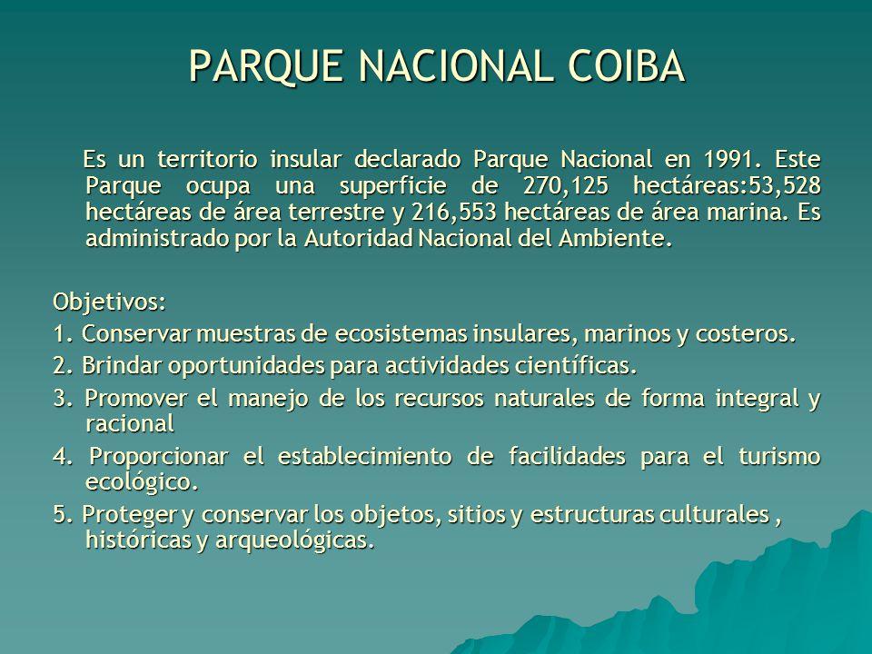 PARQUE NACIONAL COIBA Es un territorio insular declarado Parque Nacional en 1991. Este Parque ocupa una superficie de 270,125 hectáreas:53,528 hectáre
