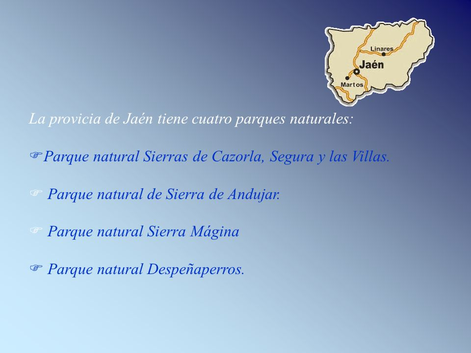 La provicia de Jaén tiene cuatro parques naturales: Parque natural Sierras de Cazorla, Segura y las Villas. Parque natural de Sierra de Andujar. Parqu