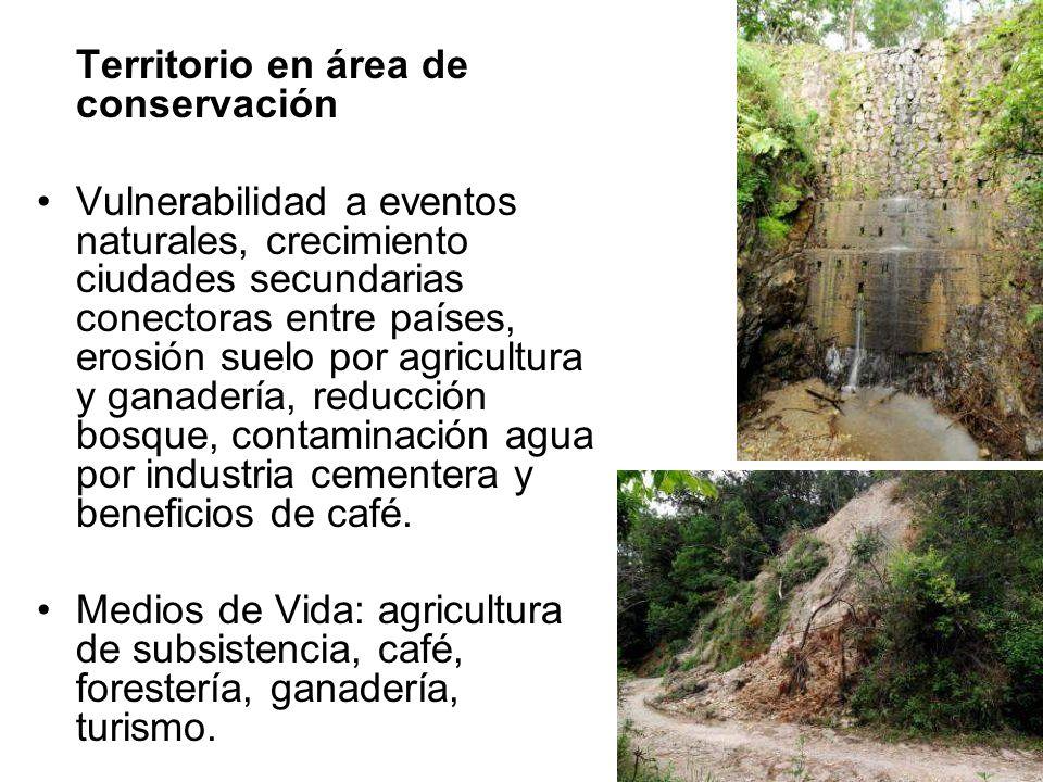 Territorio en área de conservación Vulnerabilidad a eventos naturales, crecimiento ciudades secundarias conectoras entre países, erosión suelo por agr