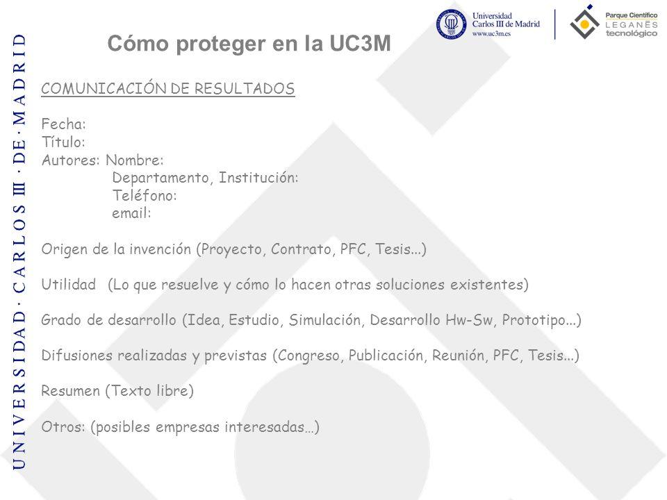 COMUNICACIÓN DE RESULTADOS Fecha: Título: Autores: Nombre: Departamento, Institución: Teléfono: email: Origen de la invención (Proyecto, Contrato, PFC