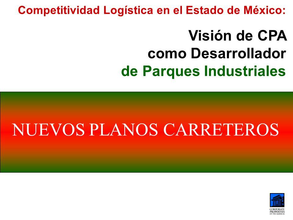 NUEVOS PLANOS CARRETEROS Competitividad Logística en el Estado de México: Visión de CPA como Desarrollador de Parques Industriales