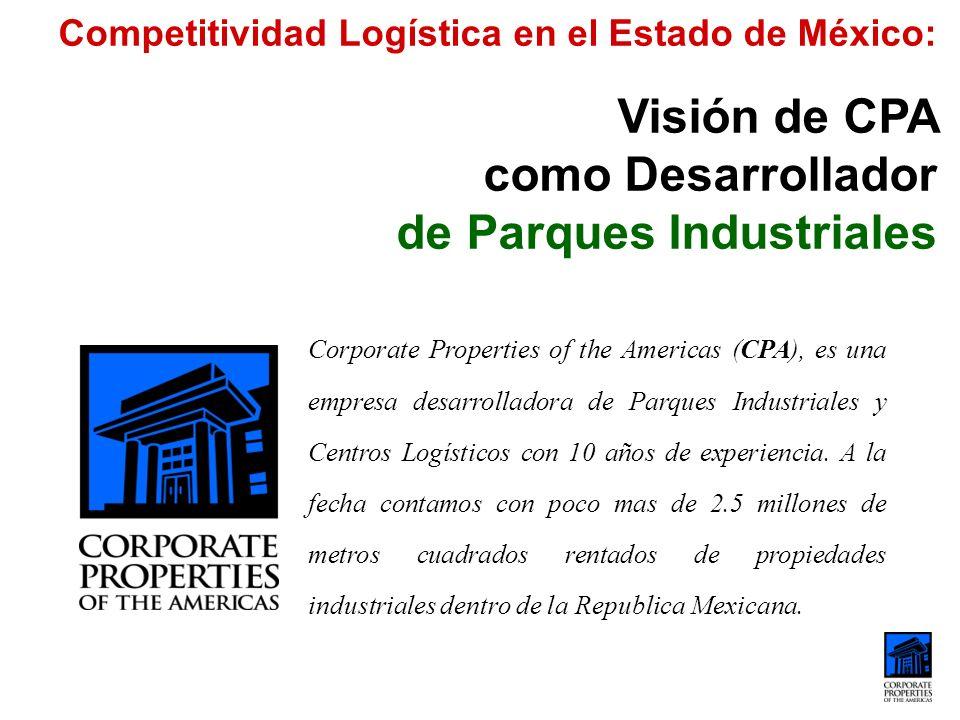Competitividad Logística en el Estado de México: Visión de CPA como Desarrollador de Parques Industriales Antecedente: CPA decide incursionar en el mercado Logístico, con la visión de brindar desarrollos con características, tanto de ubicación como de infraestructura, que aporten valor agregado en la entrega de los productos, hoy llamada Cadena de Suministros.