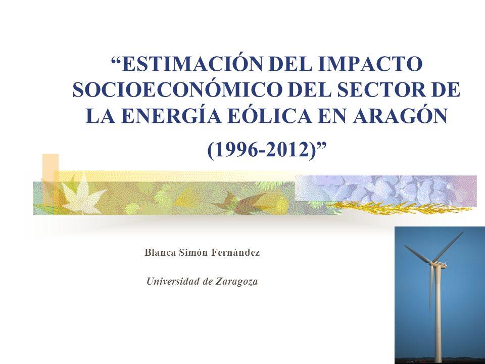 ESTIMACIÓN DEL IMPACTO SOCIOECONÓMICO DEL SECTOR DE LA ENERGÍA EÓLICA EN ARAGÓN (1996-2012) Blanca Simón Fernández Universidad de Zaragoza