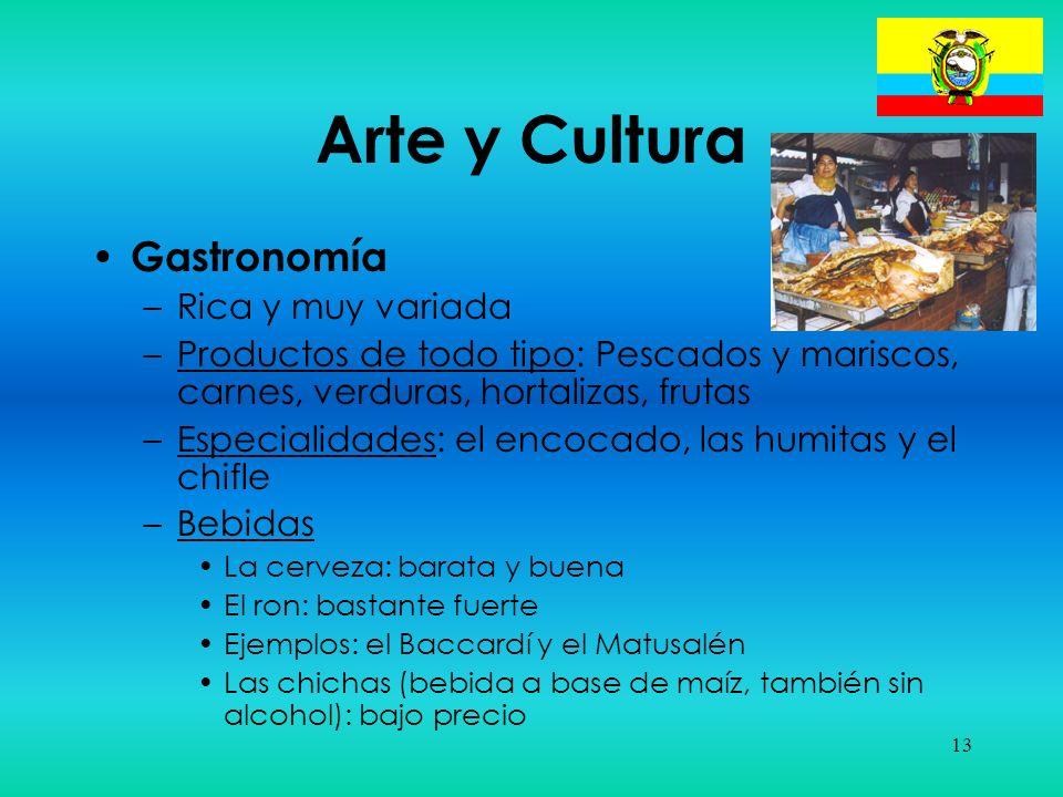13 Arte y Cultura Gastronomía –Rica y muy variada –Productos de todo tipo: Pescados y mariscos, carnes, verduras, hortalizas, frutas –Especialidades: