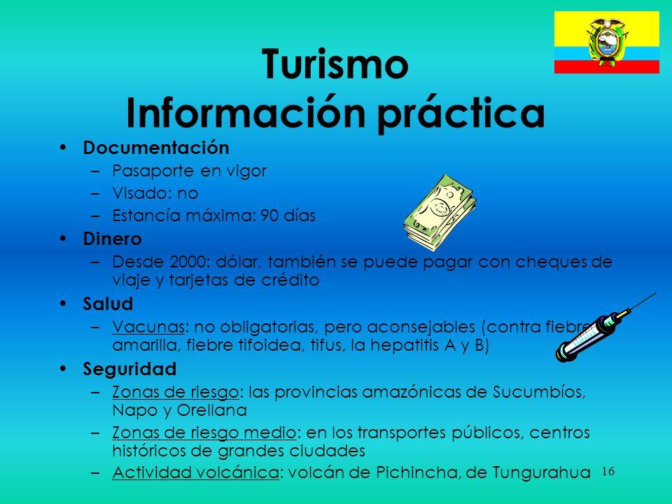 16 Turismo Información práctica Documentación –Pasaporte en vigor –Visado: no –Estancía máxima: 90 días Dinero –Desde 2000: dólar, también se puede pa