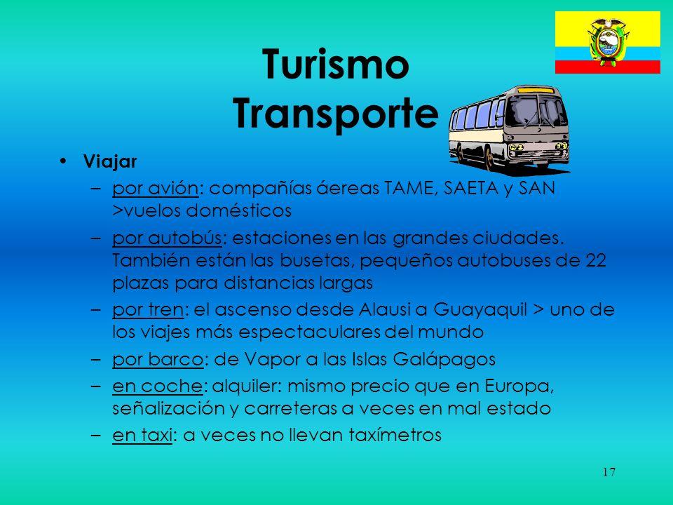 17 Turismo Transporte Viajar –por avión: compañías áereas TAME, SAETA y SAN >vuelos domésticos –por autobús: estaciones en las grandes ciudades. Tambi