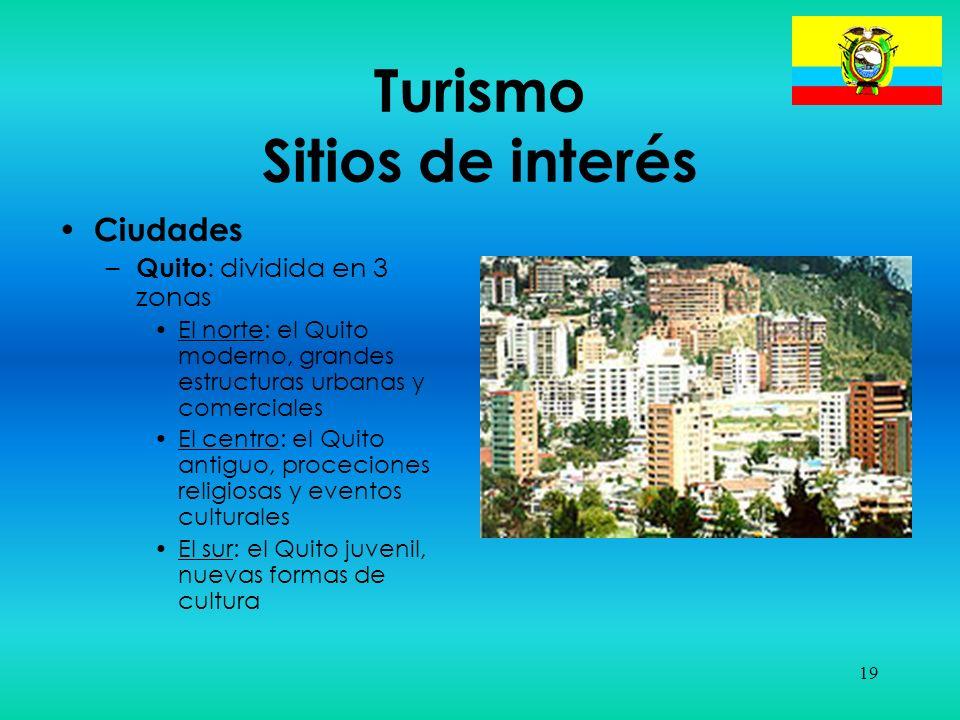19 Turismo Sitios de interés Ciudades – Quito : dividida en 3 zonas El norte: el Quito moderno, grandes estructuras urbanas y comerciales El centro: e