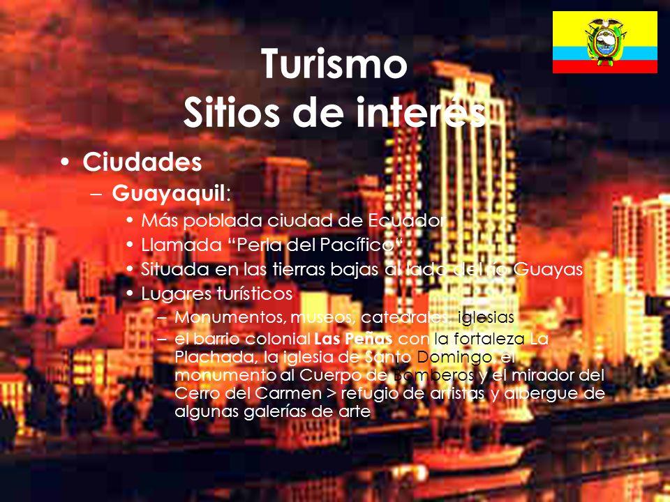 21 Turismo Sitios de interés Ciudades – Guayaquil : Más poblada ciudad de Ecuador Llamada Perla del Pacífico Situada en las tierras bajas al lado del
