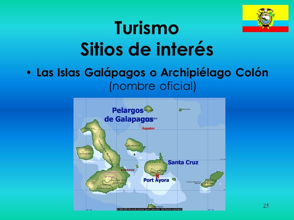 25 Turismo Sitios de interés Las Islas Galápagos o Archipiélago Colón (nombre oficial)