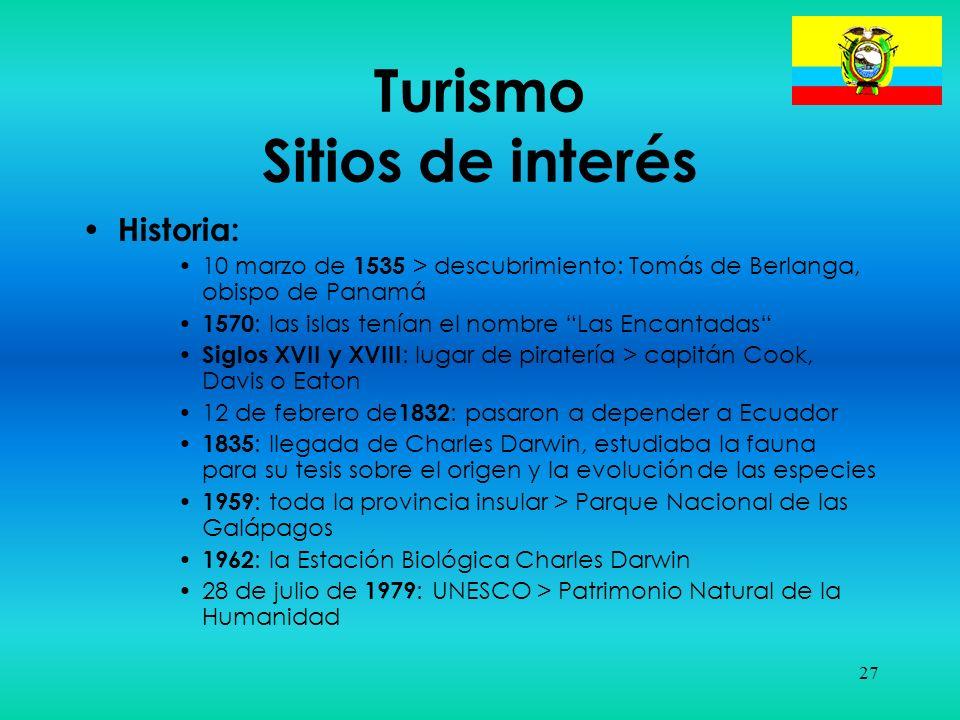 27 Turismo Sitios de interés Historia: 10 marzo de 1535 > descubrimiento: Tomás de Berlanga, obispo de Panamá 1570 : las islas tenían el nombre Las En