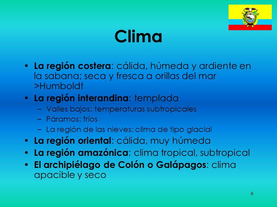 6 Clima La región costera : cálida, húmeda y ardiente en la sabana; seca y fresca a orillas del mar >Humboldt La región interandina : templada –Valles