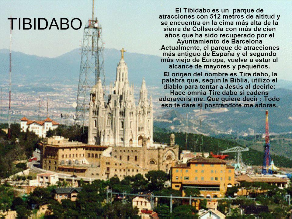 TIBIDABO El Tibidabo es un parque de atracciones con 512 metros de altitud y se encuentra en la cima más alta de la sierra de Collserola con más de ci