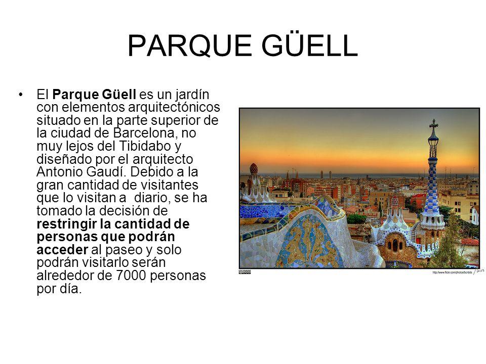 PARQUE GÜELL El Parque Güell es un jardín con elementos arquitectónicos situado en la parte superior de la ciudad de Barcelona, no muy lejos del Tibid