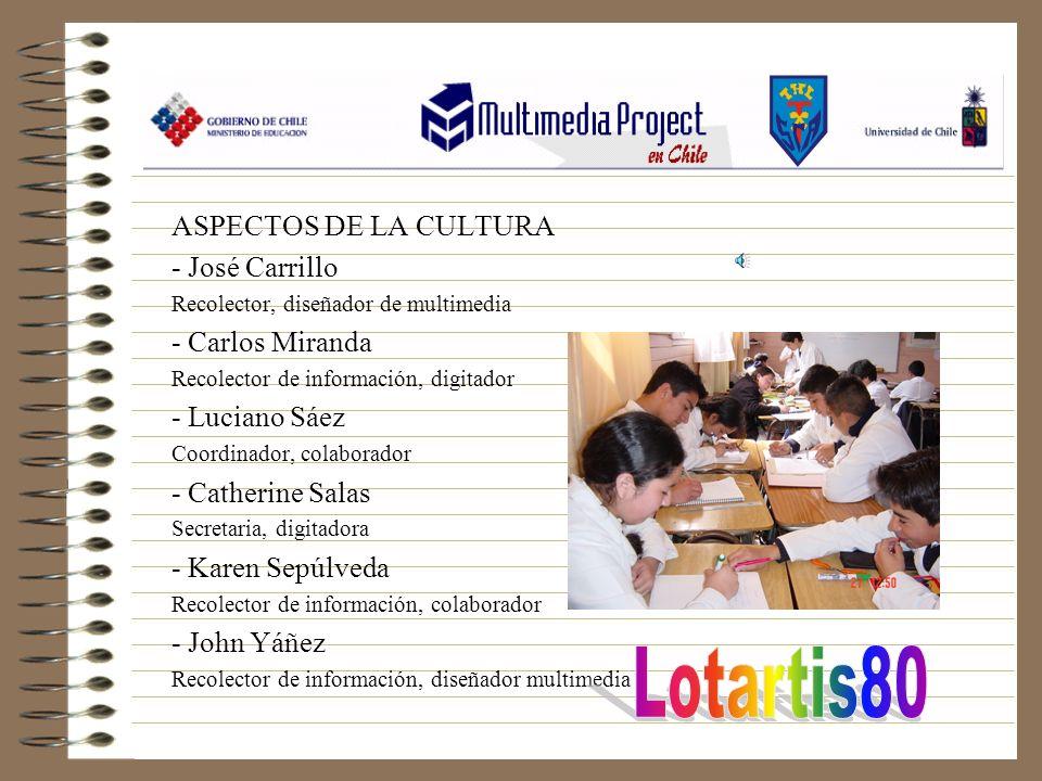 ASPECTOS DE LA CULTURA - José Carrillo Recolector, diseñador de multimedia - Carlos Miranda Recolector de información, digitador - Luciano Sáez Coordi