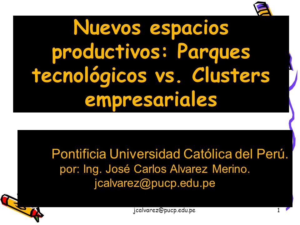 jcalvarez@pucp.edu.pe1 Nuevos espacios productivos: Parques tecnológicos vs.