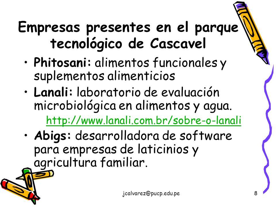 jcalvarez@pucp.edu.pe8 Empresas presentes en el parque tecnológico de Cascavel Phitosani: alimentos funcionales y suplementos alimenticios Lanali: laboratorio de evaluación microbiológica en alimentos y agua.