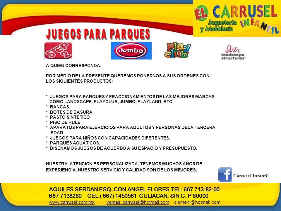 AQUILES SERDAN ESQ. CON ANGEL FLORES TEL: 667 713-82-00 667 7138280 CEL.( 667) 1450561 CULIACAN, SIN C. P 80000 www.carrusel.com.mxwww.carrusel.com.mx