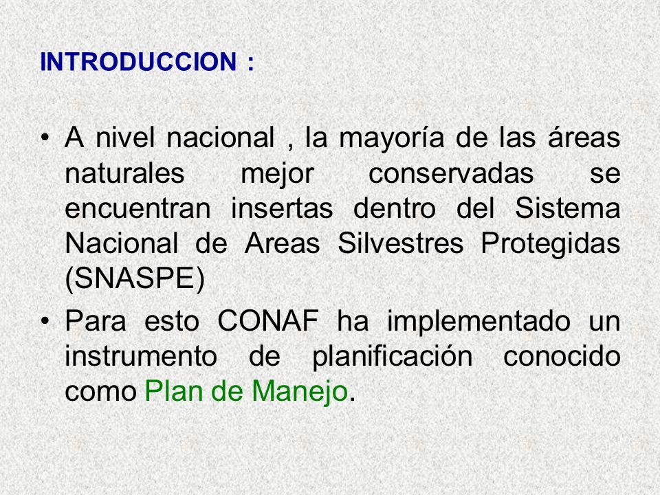 INTRODUCCION : A nivel nacional, la mayoría de las áreas naturales mejor conservadas se encuentran insertas dentro del Sistema Nacional de Areas Silvestres Protegidas (SNASPE) Para esto CONAF ha implementado un instrumento de planificación conocido como Plan de Manejo.