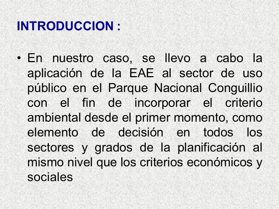 INTRODUCCION : En nuestro caso, se llevo a cabo la aplicación de la EAE al sector de uso público en el Parque Nacional Conguillio con el fin de incorporar el criterio ambiental desde el primer momento, como elemento de decisión en todos los sectores y grados de la planificación al mismo nivel que los criterios económicos y sociales