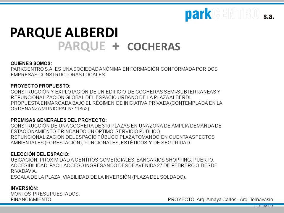 PARQUE ALBERDI PROYECTO: Arq. Amaya Carlos - Arq. Ternavasio Emiliano PARQUE + COCHERAS QUIENES SOMOS: PARKCENTRO S.A. ES UNA SOCIEDAD ANÓNIMA EN FORM