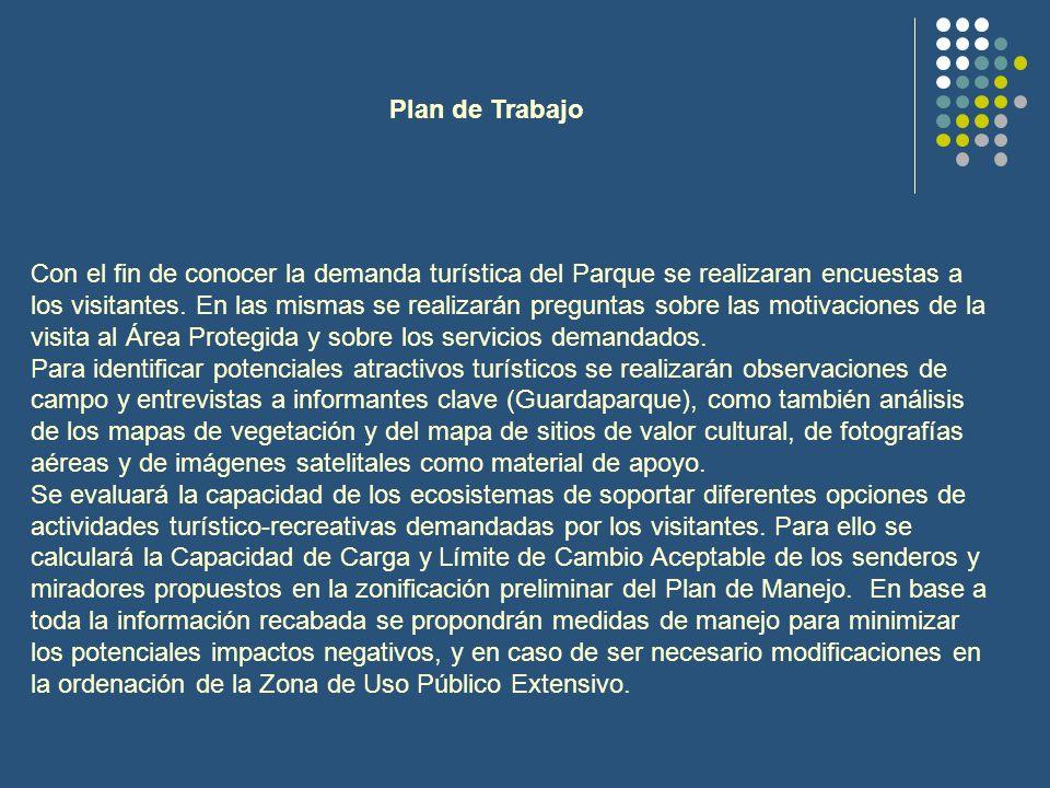 Plan de Trabajo Con el fin de conocer la demanda turística del Parque se realizaran encuestas a los visitantes. En las mismas se realizarán preguntas
