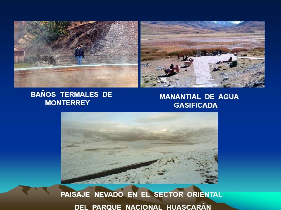 BAŇOS TERMALES DE MONTERREY MANANTIAL DE AGUA GASIFICADA PAISAJE NEVADO EN EL SECTOR ORIENTAL DEL PARQUE NACIONAL HUASCARÁN
