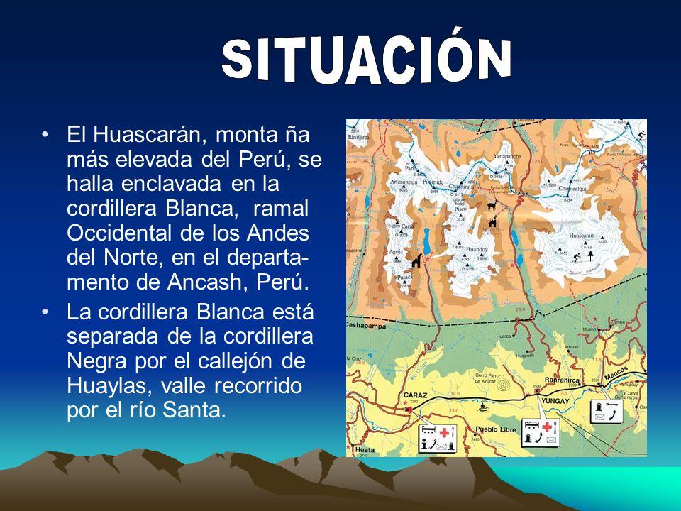 El Huascarán, monta ña más elevada del Perú, se halla enclavada en la cordillera Blanca, ramal Occidental de los Andes del Norte, en el departa- mento