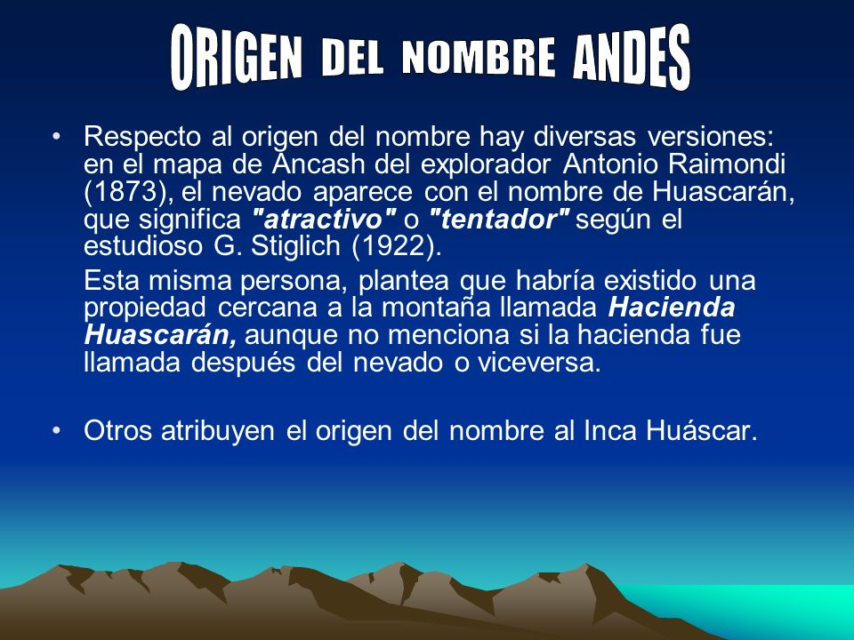 Andes es un nombre aymara castellanizado que quiere decir montaña que se ilumina .