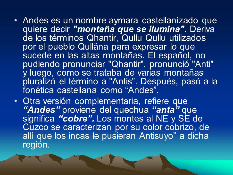 Andes es un nombre aymara castellanizado que quiere decir