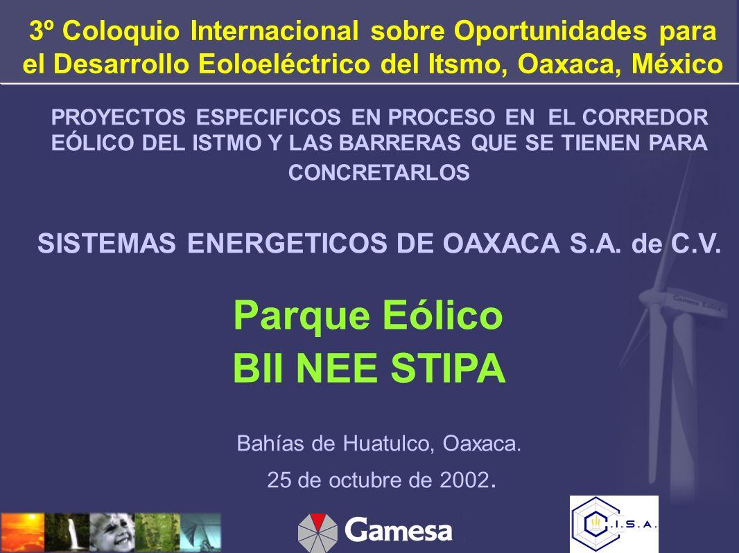 PROYECTOS ESPECIFICOS EN PROCESO EN EL CORREDOR EÓLICO DEL ISTMO Y LAS BARRERAS QUE SE TIENEN PARA CONCRETARLOS SISTEMAS ENERGETICOS DE OAXACA S.A.