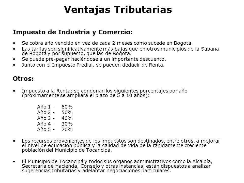 Ventajas Tributarias Impuesto de Industria y Comercio: Se cobra año vencido en vez de cada 2 meses como sucede en Bogotá. Las tarifas son significativ