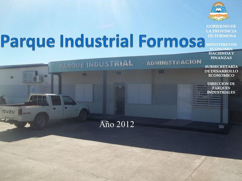 Año 2012 GOBIERNO DE LA PROVINCIA DE FORMOSA MINISTERIO DE ECONOMIA HACIENDA Y FINANZAS SUBSECRETARÍA DE DESARROLLO ECONÓMICO DIRECCION DE PARQUES IND