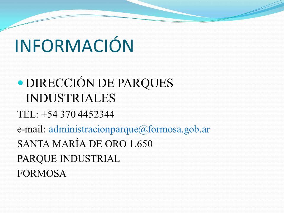 INFORMACIÓN DIRECCIÓN DE PARQUES INDUSTRIALES TEL: +54 370 4452344 e-mail: administracionparque@formosa.gob.ar SANTA MARÍA DE ORO 1.650 PARQUE INDUSTR
