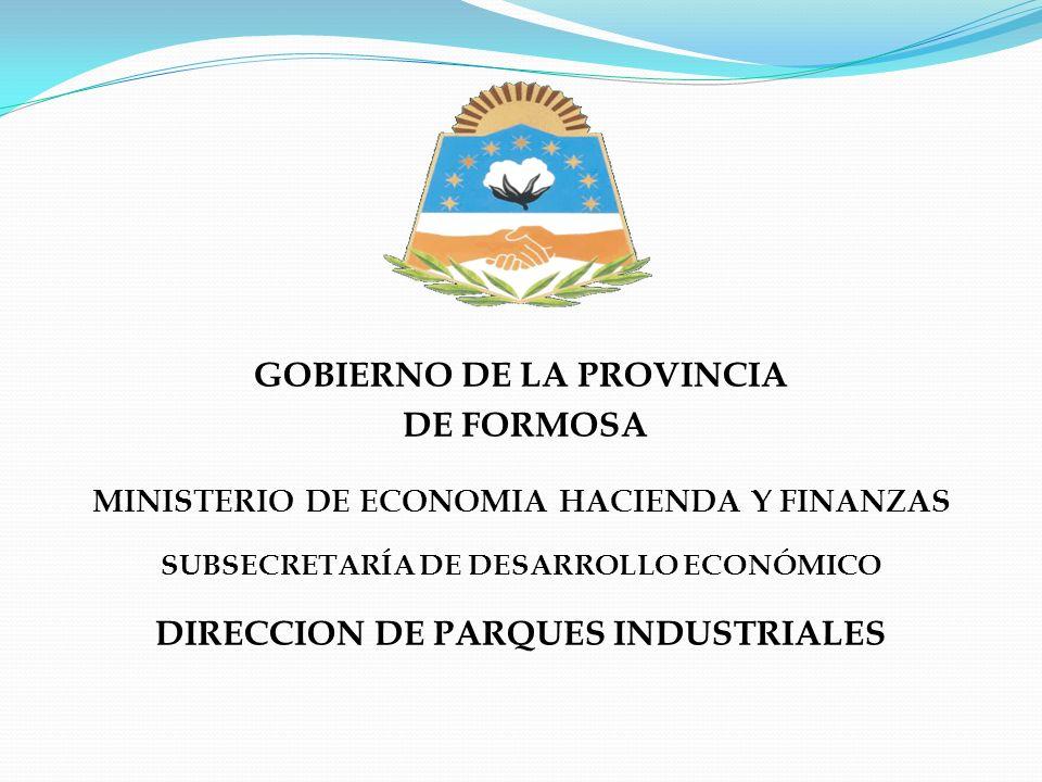 GOBIERNO DE LA PROVINCIA DE FORMOSA MINISTERIO DE ECONOMIA HACIENDA Y FINANZAS SUBSECRETARÍA DE DESARROLLO ECONÓMICO DIRECCION DE PARQUES INDUSTRIALES