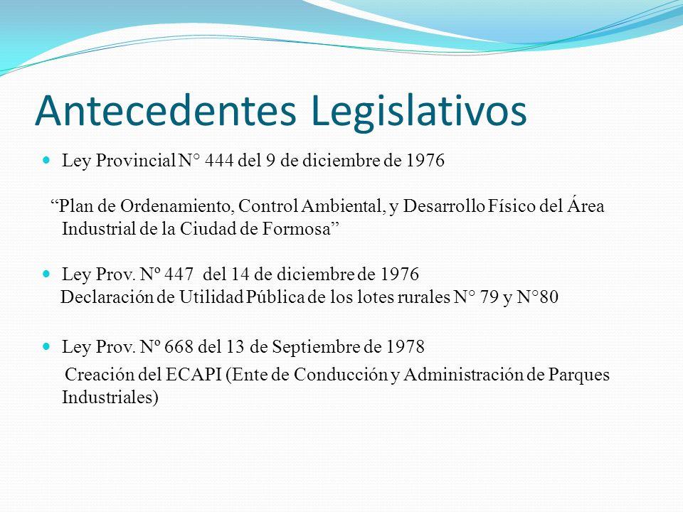 Antecedentes Legislativos Ley Provincial N° 444 del 9 de diciembre de 1976 Plan de Ordenamiento, Control Ambiental, y Desarrollo Físico del Área Indus