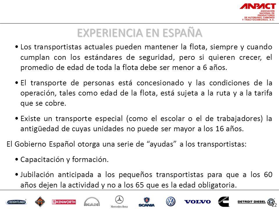 EXPERIENCIA EN ESPAÑA 22 Los transportistas actuales pueden mantener la flota, siempre y cuando cumplan con los estándares de seguridad, pero si quieren crecer, el promedio de edad de toda la flota debe ser menor a 6 años.