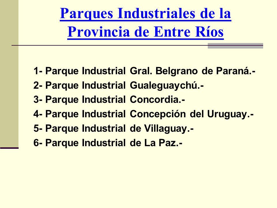 Parques Industriales de la Provincia de Entre Ríos 1- Parque Industrial Gral. Belgrano de Paraná.- 2- Parque Industrial Gualeguaychú.- 3- Parque Indus