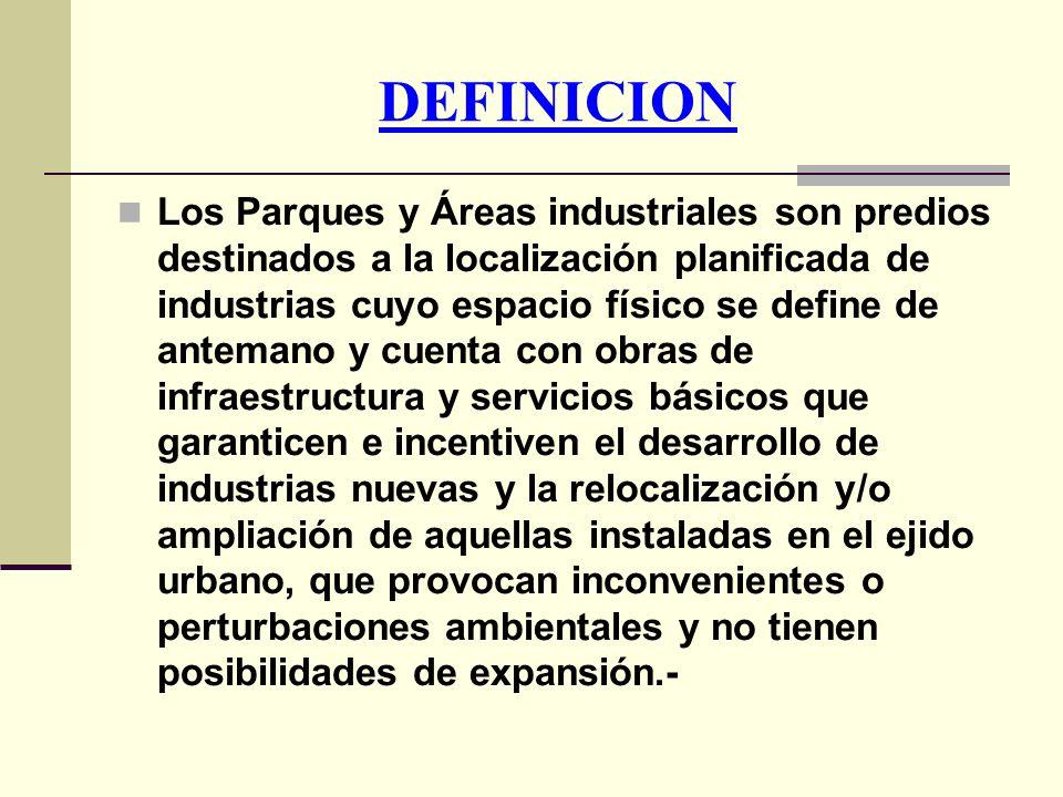 DEFINICION Los Parques y Áreas industriales son predios destinados a la localización planificada de industrias cuyo espacio físico se define de antema