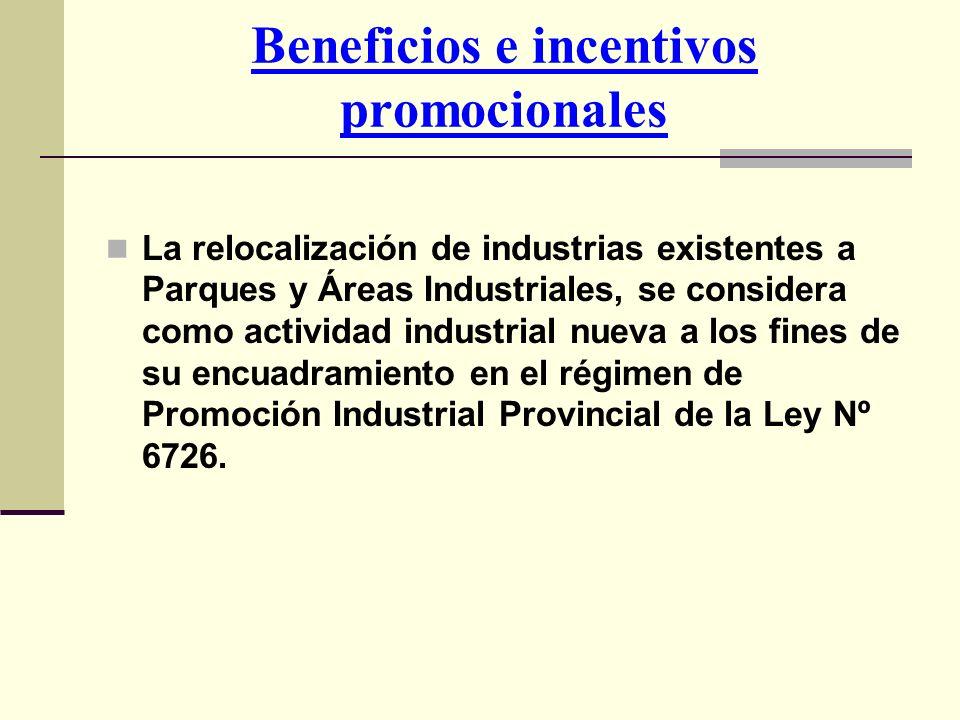 Beneficios e incentivos promocionales La relocalización de industrias existentes a Parques y Áreas Industriales, se considera como actividad industria