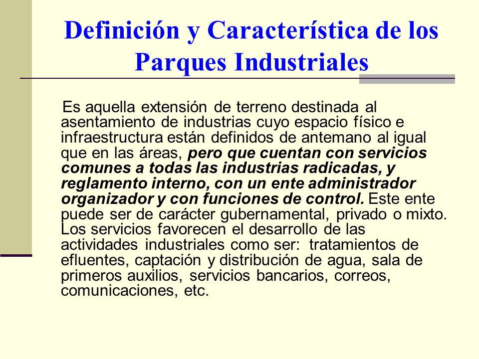 Definición y Característica de los Parques Industriales Es aquella extensión de terreno destinada al asentamiento de industrias cuyo espacio físico e